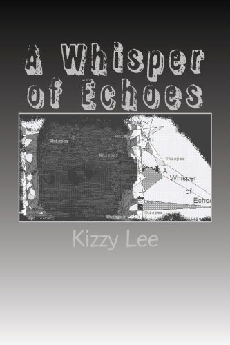 Book: A Whisper of Echoes - A Compilation of all the short stories by Kizzy Lee
