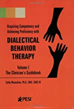 Dialectical Behavior Therapy: Volume 1 - The Clinician's Guidebook