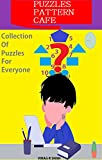 Puzzles Pattern Cafe: Collection Of Puzzles For Everyone: Puzzle Book For Everybody (English Edition)