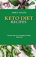 Keto Diet Recipes: The Best Way to Lose Weight by Eating Tasty Food