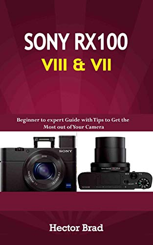Sony RX100 VIII & VII : Beginner to expert Guide with Tips to Get the Most out of Your Camera (English Edition)