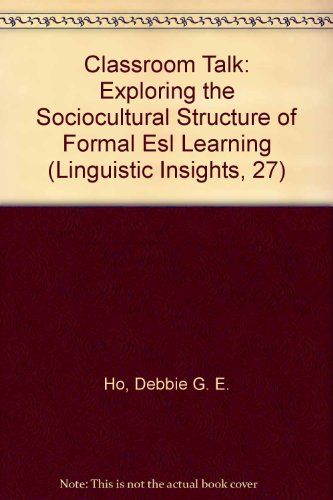 Classroom Talk: Exploring the Sociocultural Structure of Formal ESL Learning (Linguistic Insights. Studies in Language and Communication, Band 27)