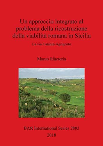 Un approccio integrato al problema della ricostruzione della viabilità romana in Sicilia: La via Catania-Agrigento