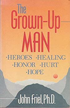 The Grown-Up Man: Heroes, Healing, Honor, Hurt Hope 1558741798 Book Cover