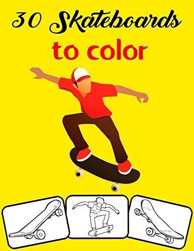30 Skateboards to Color: Color and Do Fun! with this Awesome Skateboard Coloring Book. Fit for Toddlers, kids, Boys, Girls, kindergarten and preschooler.