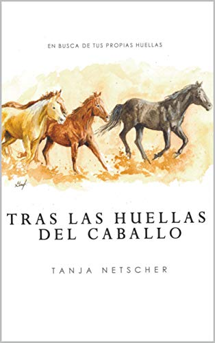 TRAS LAS HUELLAS DEL CABALLO: EN BUSCA DE SUS PROPIAS HUELLAS