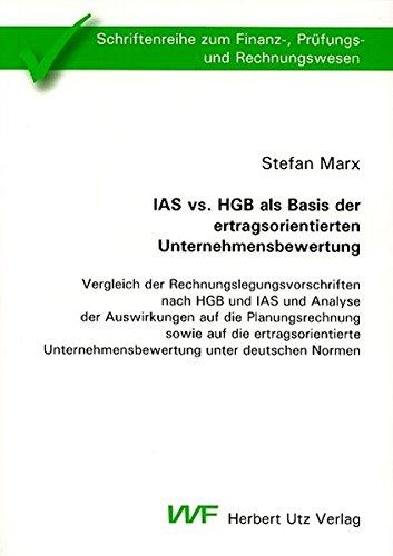 IAS vs. HGB als Basis der ertragsorientierten Unternehmensbewertung: Vergleich der Rechnungslegungsvorschriften nach HGB und IAS und Analyse der ... zum Finanz-, Prüfungs- und Rechnungswesen)