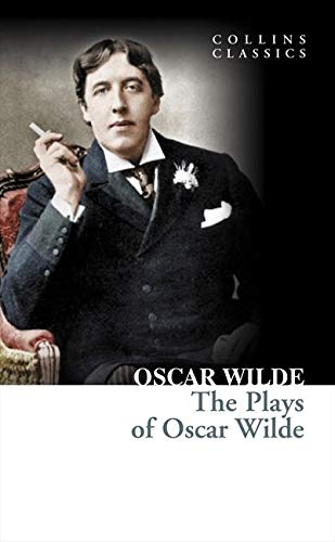 The Plays of Oscar Wilde (Collins Classics) [Lingua inglese]