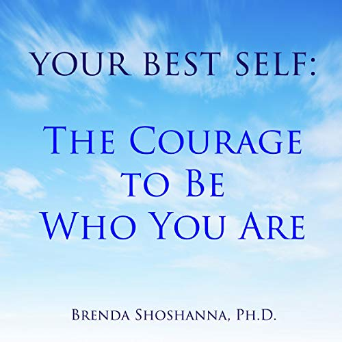 Your Best Self: The Courage to Be Who You Are audiobook cover art