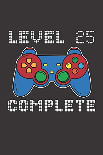 Level 25 Complete: 25th Birthday Notebook (Funny Video Gamers Bday Gifts for Men)