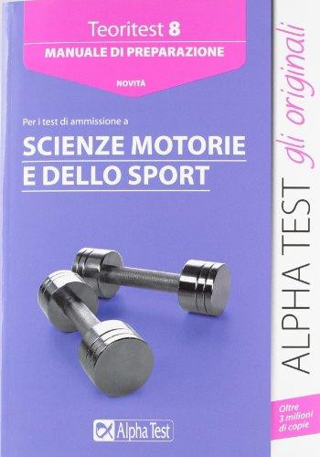 Alpha Test. Teoritest 8. Manuale per i test di ammissione a Scienze motorie e dello Sport