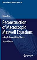 Reconstruction of Macroscopic Maxwell Equations: A Single Susceptibility Theory (Springer Tracts in Modern Physics, 237)