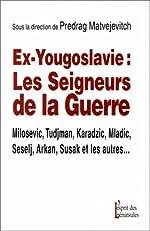 Ex-Yougoslavie - Les seigneurs de la guerre