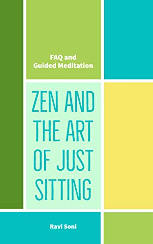 Zen and the Art of Just Sitting: FAQ and Guided Meditation