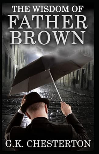 The Wisdom of Father Brown: [Annotated]: G. K Chesterton (Mystery, Thriller, Adventure fiction, Classical Literature)