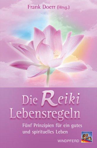 Die Reiki-Lebensregeln: Fünf Prinzipien für ein gutes und spirituelles Leben