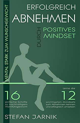 Mental stark zum Wunschgewicht: erfolgreich abnehmen durch positives Mindset.: 16 einfache Schritte zu nachhaltigem Wohlfühlgewicht: Lerne die 12 wichtigsten ... kennen. (Nachhaltiges Normalgewicht 2)