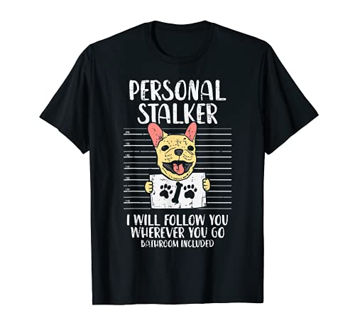 Personal Stalker French Bulldog Cute Frenchie Dog Lover Gift T-Shirt