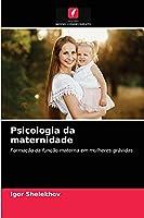 Psicologia da maternidade: Formação da função materna em mulheres grávidas
