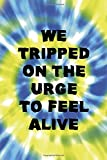 We Tripped On the Urge To Feel Alive: Notebook Journal Composition Blank Lined