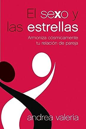 El sexo y las estrellas/ Sex and the Stars: Armoniza Cosmicamente Tu Relacion De Pareja/ Harmonize your Sex Life