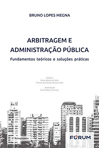 Arbitragem e Administração Pública: Fundamentos Teóricos e Soluções Práticas