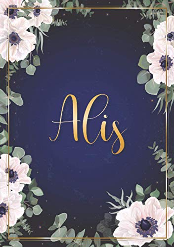 Alis: Cuaderno de notas A5 | Nombre personalizado Alis | Regalo de cumpleaños para la esposa, mamá, hermana, hija .. | Diseño : flores | 120 páginas rayadas, formato A5 (14.8 x 21 cm)