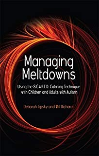 Managing Meltdowns: Using the S.C.A.R.E.D. Calming Technique with Children and Adults with Autism