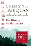 Chen Style Taijiquan Collected Masterworks: The History of a Martial Art - Mark Chen
