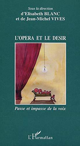 L'opéra et le désir: Passe et impasse de la voix