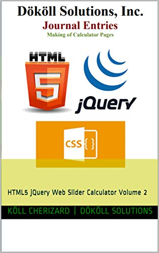 Making of Calculator Pages (Code, Design Samples): HTML5 jQuery Web Slider Calculator Volume 2 (English Edition)