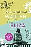 Warten auf Eliza: Roman von Leaf Arbuthnot