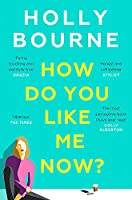 How Do You Like Me Now?: the hilarious and searingly honest novel everyone is talking about