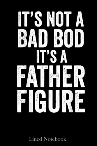 Dad Fathers Day Its Not A Dad Bod It's A Father Figure Gift Lined Notebook: Blank Journal Sentimental Gifts for Dad, Father's Da
