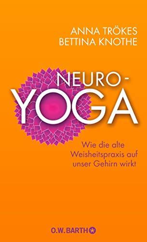 Neuro-Yoga: Wie die alte Weisheitspraxis auf unser Gehirn wirkt
