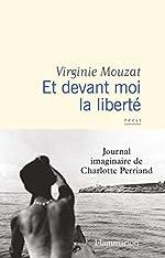 Et devant moi la liberté - Journal imaginaire de Charlotte Perriand de Virginie Mouzat
