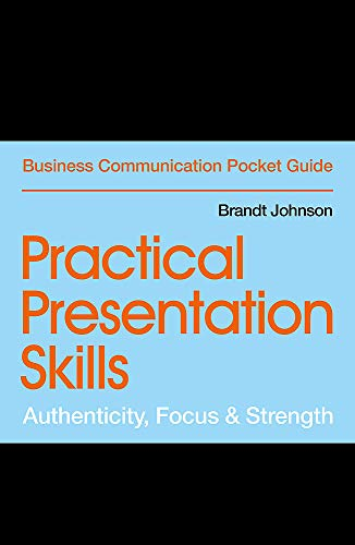 Compare Textbook Prices for Practical Presentation Skills: Authenticity, Focus & Strength Business Communication Pocket Guides  ISBN 9781529303445 by Johnson, Brandt