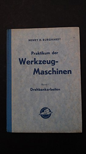 Praktikum der Werkzeugmaschinen. Teil I Die Drehbank. Werkbank- und Schmiedearbeiten