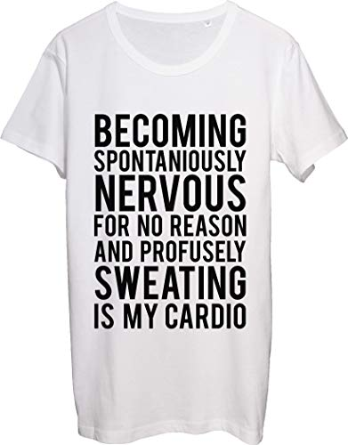 Becoming Spontaniously Nervous for No Reason and Sweating is My Cardio - Camiseta para hombre