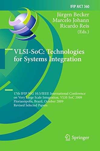 VLSI-SoC: Technologies for Systems Integration: 17th IFIP WG 10.5/IEEE International Conference on Very Large Scale Integration, VLSI-SoC 2009, ... and Communication Technology (360), Band 360)
