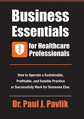 Compare Textbook Prices for Business Essentials for Healthcare Professionals: How to Operate a Sustainable, Profitable, and Salable Practice or Successfully Work for Someone Else  ISBN 9781884059278 by Pavlik, Dr Paul J