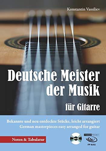 Deutsche Meister der Musik für Gitarre: Bekannte und neu entdeckte Stücke, leicht arrangiert German masterpieces easy arranged for guitar