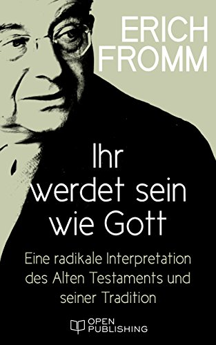 Ihr werdet sein wie Gott. Eine radikale Interpretation des Alten Testaments und seiner Tradition: You Shall Be as Gods. A Radical Interpretation of the Old Testament and Its Tradition