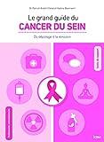 Le grand guide du cancer du sein - Du dépistage à la rémission