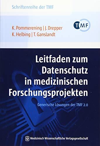 Leitfaden zum Datenschutz in medizinischen Forschungsprojekten: Generische Lösungen der TMF 2.0 (Schriftenreihe der TMF – Technologie- und ... die vernetzte medizinische Forschung e.V.)