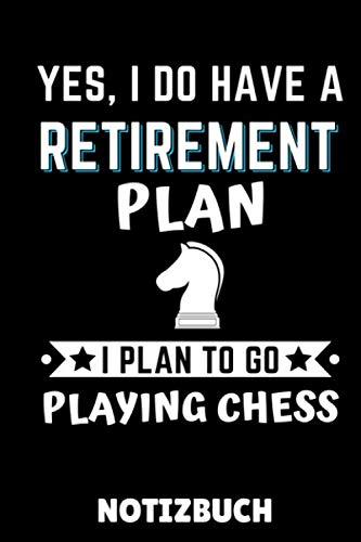 YES, I DO HAVE A RETIREMENT PLAN I PLAN TO GO PLAYING CHESS NOTIZBUCH: DIN A5 Notizbuch KARIERT Schach Buch | Schach spielen | Schachbuch für Anfänger ... | Brettspiel | Einsteiger Geschenk