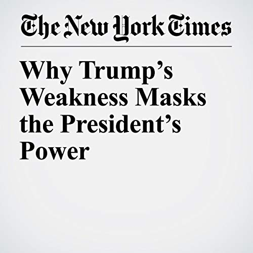 Why Trump's Weakness Masks the President's Power audiobook cover art