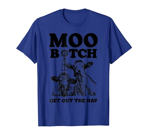 Moo Bitch Get Out The Hay T-Shirt