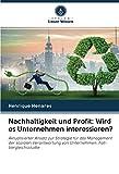 Nachhaltigkeit und Profit: Wird es Unternehmen interessieren?: Aktualisierter Ansatz zur Strategie für das Management der sozialen Verantwortung von Unternehmen: Fall-Vergleichsstudie