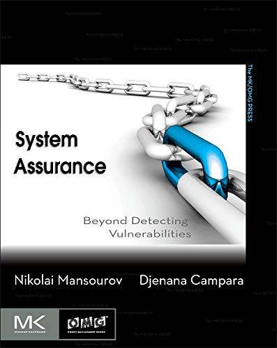 Download System Assurance: Beyond Detecting Vulnerabilities (The MK/OMG Press) 0123814146